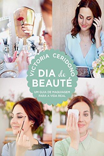 Dia de beauté: Um guia de maquiagem para a vida real