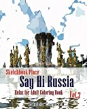 Say Hi Russia: Sketchbook Place Relax for Adult Coloring Book vol.3: Adult Activity Book (Volume 3)