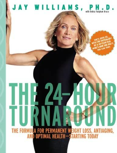 The 24-Hour Turnaround: The Formula for Permanent Weight Loss, Antiaging, and Optimal Health--Starting Today