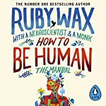 How to Be Human: The Manual | Ruby Wax