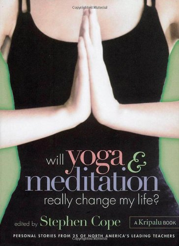 Will Yoga Meditation Really Change My Life Personal Stories From 25 Of North America S Leading Teachers Cope Stephen 9781580175098 Amazon Com Books
