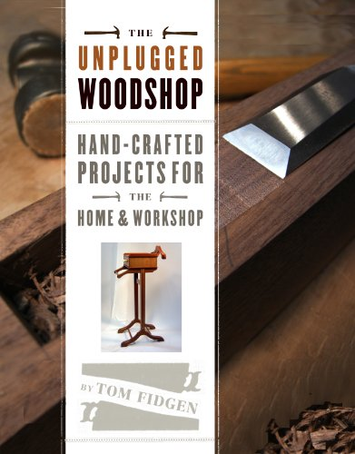 The Unplugged Woodshop: Hand-Crafted Projects for the Home & ()