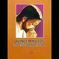 Quince minutos en compañía de Jesús Sacramentado