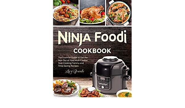 Ninja Foodi Cookbook: The Essential Guide to Get the Best ...