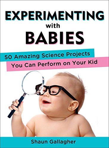 Experimenting with Babies: 50 Amazing Science Projects You Can Perform on Your (Science New For Kids)