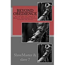 Beyond Obedience: For all who are called to Mastery, Ownership, slavery, surrender & service