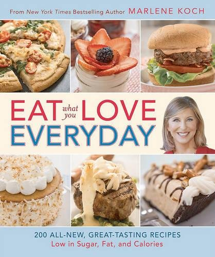 Eat What You Love--Everyday!: 200 All-New, Great-Tasting Recipes Low in Sugar, Fat, and Calories by Marlene Koch