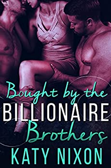 Bought by the Billionaire Brothers by [Nixon, Katy]