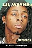 Lil Wayne: An Unauthorized Biography