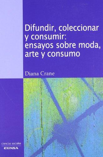 Descargar Libro Difundir, Coleccionar Y Consumir: Ensayos Sobre Moda, Arte Y Consumo Diana Crane
