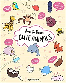 How To Draw Cute Animals Angela Nguyen 9781454931010 Amazon Books