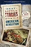 Best Little Stories from the American Revolution, C. Brian Kelly, 1402261799