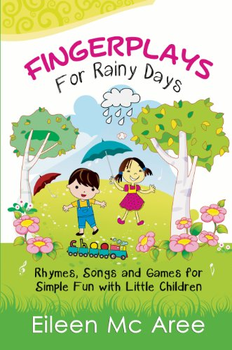 Fingerplays For Rainy Days: Rhymes, Songs and Games for Simple Fun with Little Children