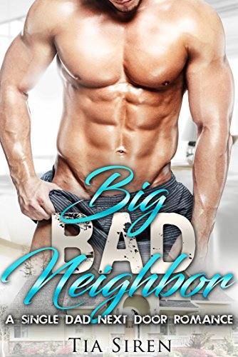 Big Bad Neighbor: A Single Dad Next Door Romance by [Siren, Tia]