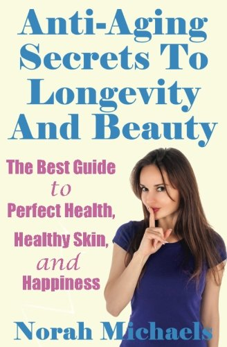 519vdXqqnPL - Anti-Aging Secrets To Longevity And Beauty: The Best Guide to Perfect Health, Healthy Skin, and Happiness (Anti Aging, Perfect health, Longevity, Happiness)