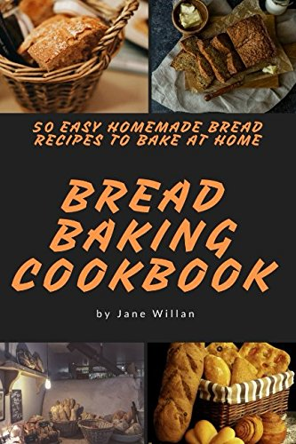 Bread Baking Cookbook:  50 Easy Homemade Bread Recipes to Bake at Home (Baking Series) by Jane Willan