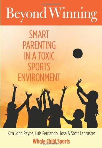 Beyond Winning: Smart Parenting in a Toxic Sports Environment by Kim John Payne (20-Aug-2013) Paperback