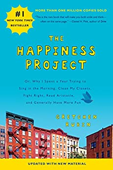 The Happiness Project (Revised Edition): Or, Why I Spent a Year Trying to Sing in the Morning, Clean My Closets, Fight Right, Read Aristotle, and Generally Have More Fun by [Rubin, Gretchen]