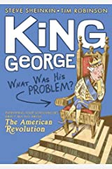 King George: What Was His Problem?: Everything Your Schoolbooks Didn't Tell You About the American Revolution Kindle Edition