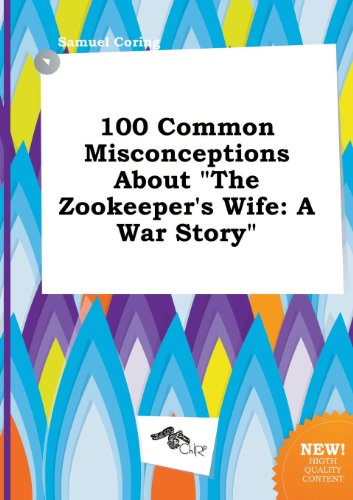 100 Common Misconceptions about the Zookeeper's Wife: A War Story