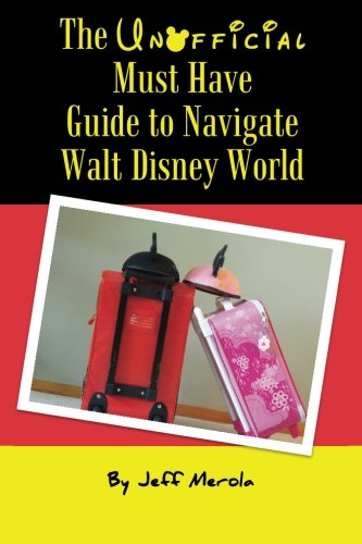 Read Online The Unofficial Must Have Guide to Navigate Walt Disney World PDF