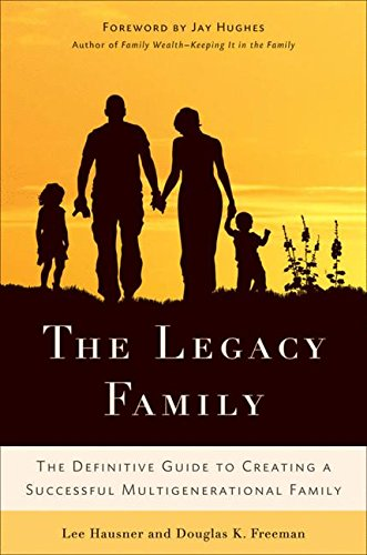 The Legacy Family: The Definitive Guide to Creating a Successful Multigenerational Family by Palgrave Macmillan
