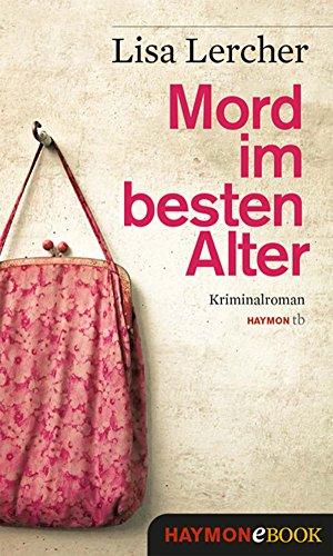 Mord im besten Alter: Kriminalroman (Lisa Lercher Krimis 6) (German Edition)