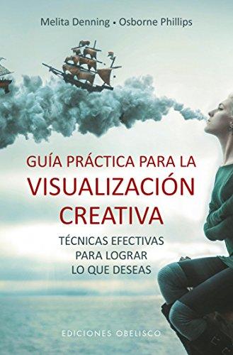Guia Practica Para La Visualizacion Creativa