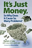 It's Just Money, So Why Does It Cause So Many Problems?, Karen Lee, 1461028035