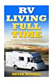 Search : RV Living Full Time: Incredible Secrets, Tips, & Resources to Motorhome Living & Finding Freedom!