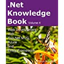 .Net Knowledge Book : Web Development with Asp.Net MVC, Azure and Entity Framework: .Net Knowledge Book : Web Development with Asp.Net MVC, Azure and Entity Framework (Volume 4)