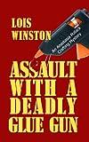 Assault with a Deadly Glue Gun, Lois Winston, 1410434613