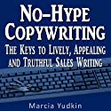 No-Hype Copywriting: The Keys to Lively, Appealing and Truthful Sales Writing Audiobook by Marcia Yudkin Narrated by Marcia Yudkin