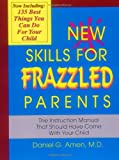 New Skills for Frazzled Parents, Daniel G. Amen, 1886554021