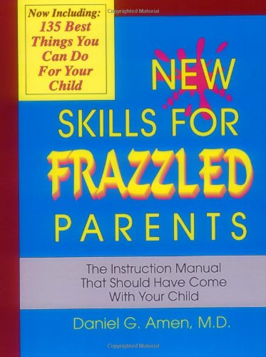 New Skills for Frazzled Parents: The Instruction Manual That Should Have Come With Your Child