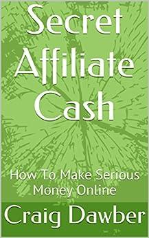 Amazon.com: Secret Affiliate Cash: How To Make Serious ...