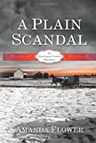 A Plain Scandal: An Appleseed Creek Mystery by Flower, Amanda (2013) Paperback