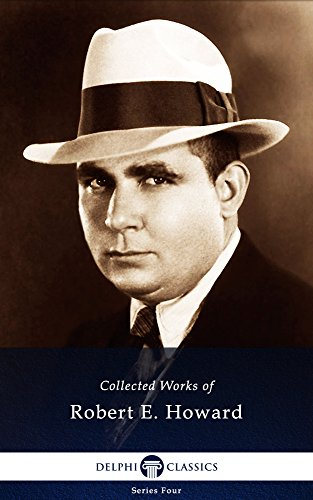 Delphi Collected Works of Robert E. Howard (Illustrated) (Series Four Book 21)