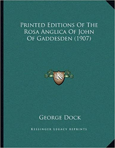 Book Printed Editions Of The Rosa Anglica Of John Of Gaddesden (1907)