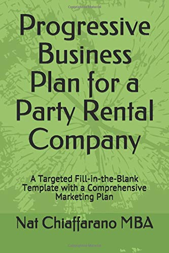 Progressive Business Plan for a Party Rental Company: A Targeted Fill-in-the-Blank Template with a Comprehensive Marketing Plan (Party Rental Equipment)