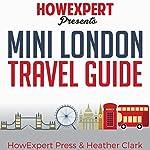 Mini London Travel Guide |  HowExpert Press,Heather Clark