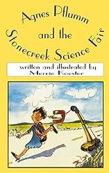 Agnes Pflumm and the Stonecreek Science Fair NEW edition (The Agnes Pflumm Science Education Novels) (Volume 1)