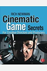 Cinematic Game Secrets for Creative Directors and Producers: Inspired Techniques From Industry Legends Paperback