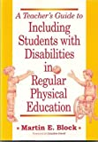 A Teacher's Guide to Including Students with Disabilities in Regular Physical Education, Block, Martin H., 1557661561
