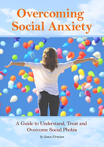 Overcoming Social Anxiety: A Guide to Understand, Treat, and Overcome Social Phobia