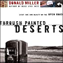 Through Painted Deserts: Light, God, and Beauty on the Open Road Audiobook by Donald Miller Narrated by Scott Brick