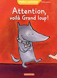 Attention, voilà Grand loup ! par Emile Jadoul