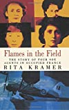 Flames in the Field: The Story of Four SOE Agents in Occupied France