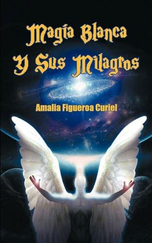 Magia Blanca y Sus Milagros (Spanish Edition) [Amalia Figueroa Curiel] (Tapa Blanda)