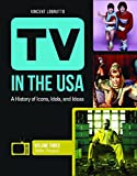TV in the USA [3 volumes]: A History of Icons, Idols, and Ideas